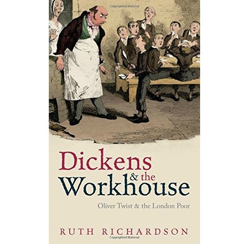 Dickens & the Workhouse by Ruth Richardson