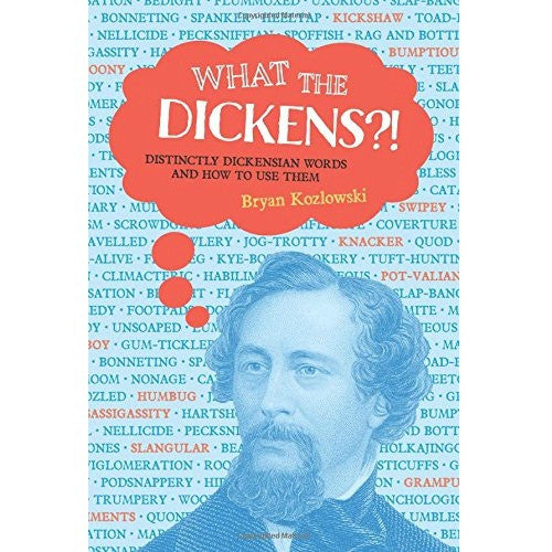 WHAT THE DICKENS?!  Distinctly Dickensian Words and How to Use Them