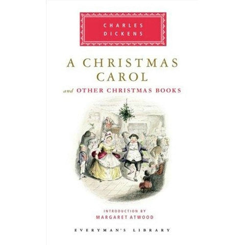 A Christmas Carol and Other Christmas Books - Everyman's Library Edition