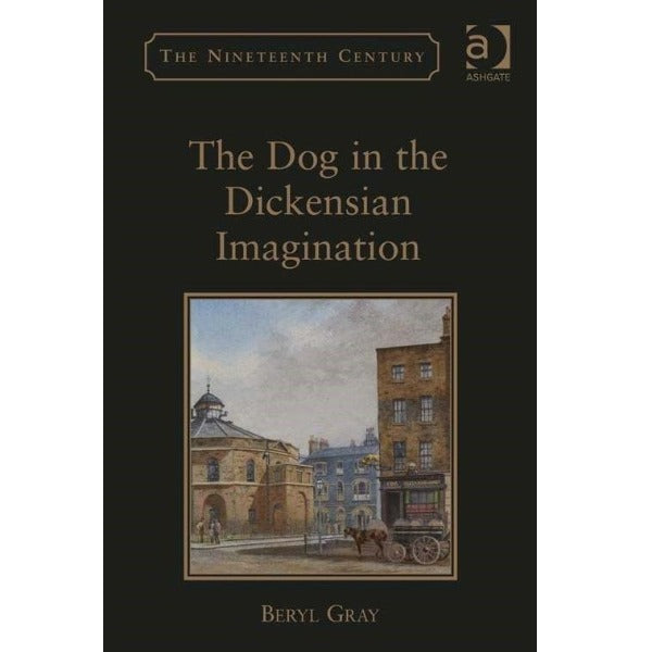 The Dog in the Dickensian Imagination by Beryl Gray