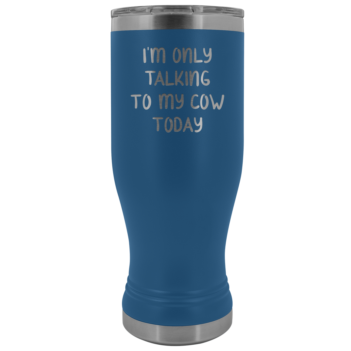 I'm only talking to my cows today tumbler