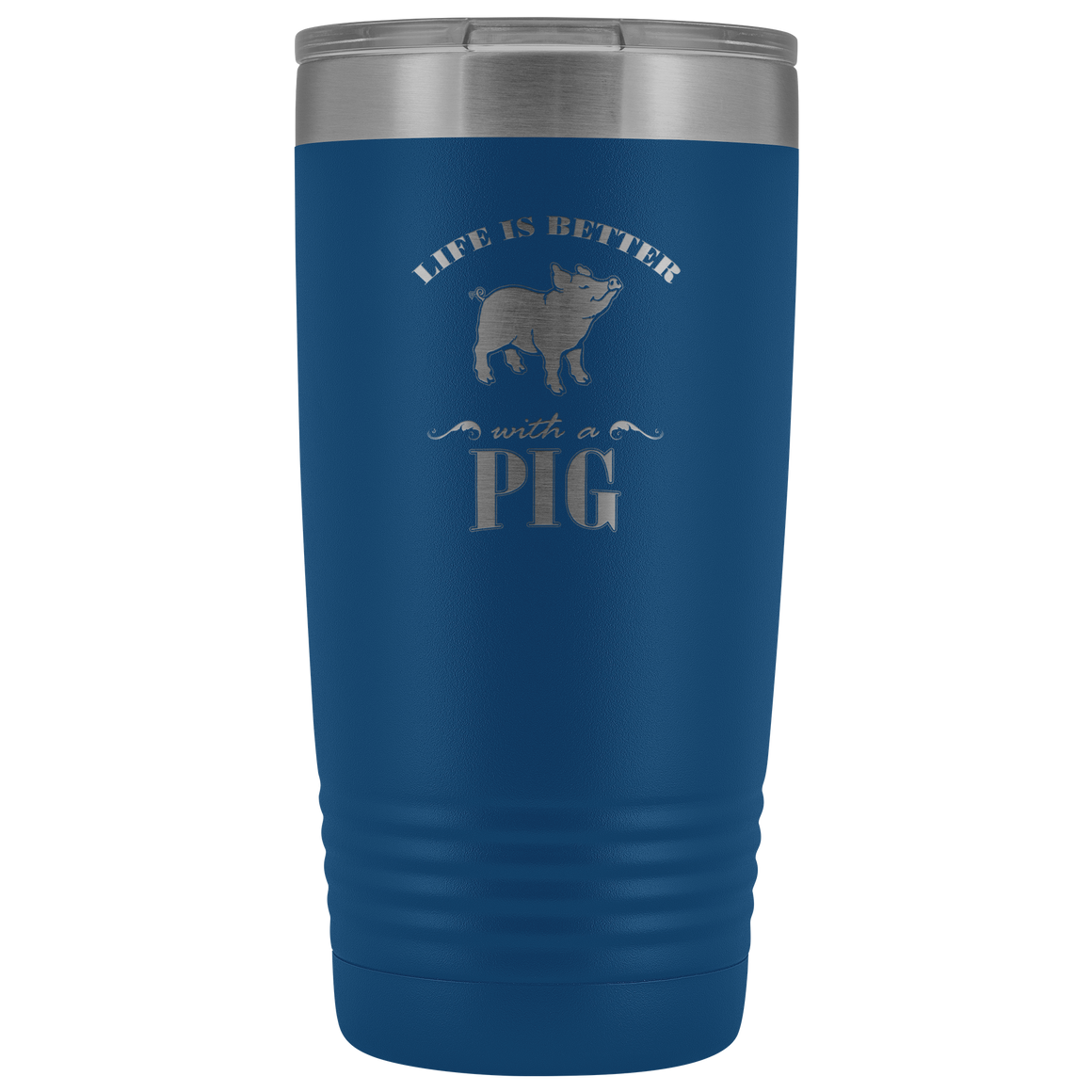 Life is better with a pig 20oz vacuum tumbler