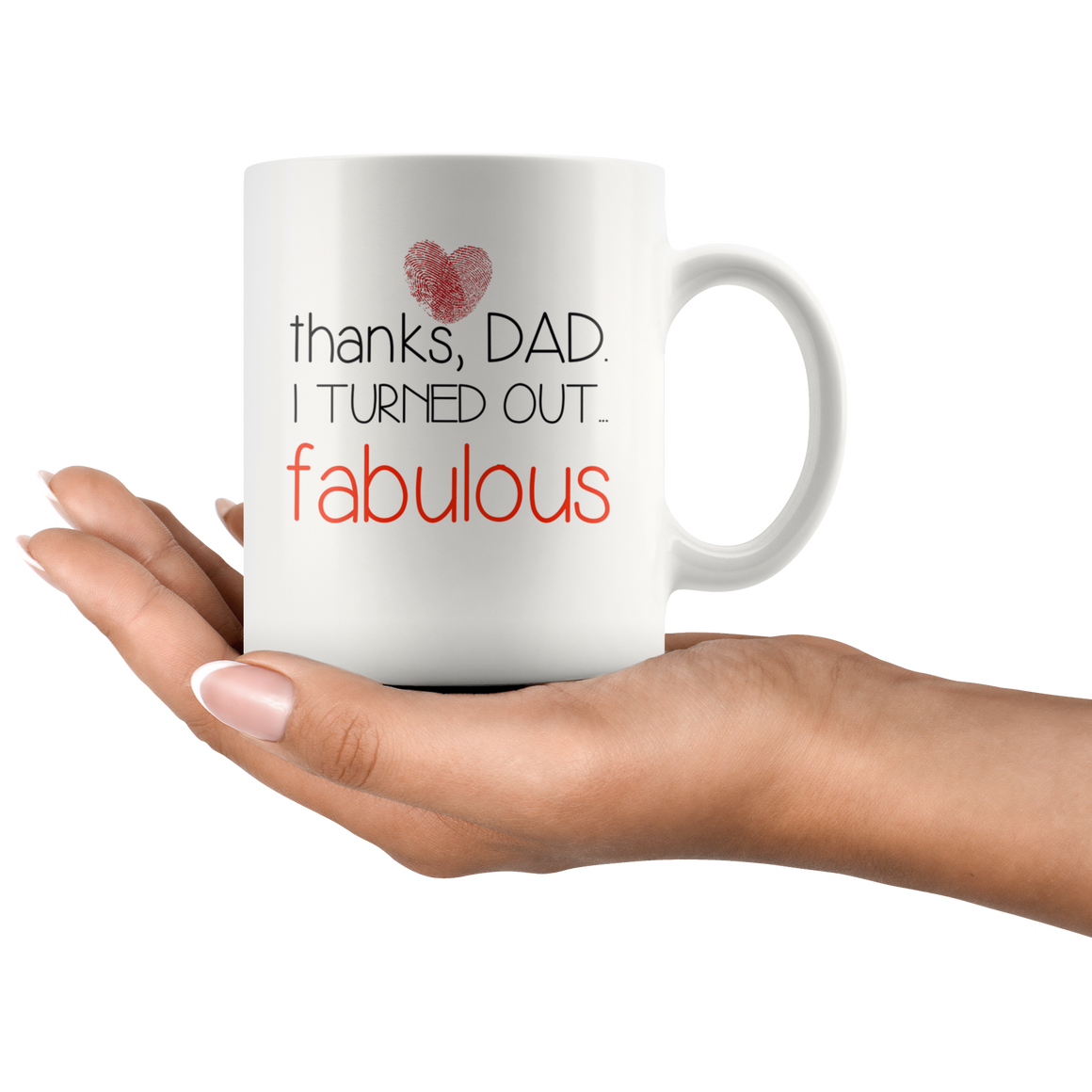 Thanks DAD I turned out fabulous coffee mug gift