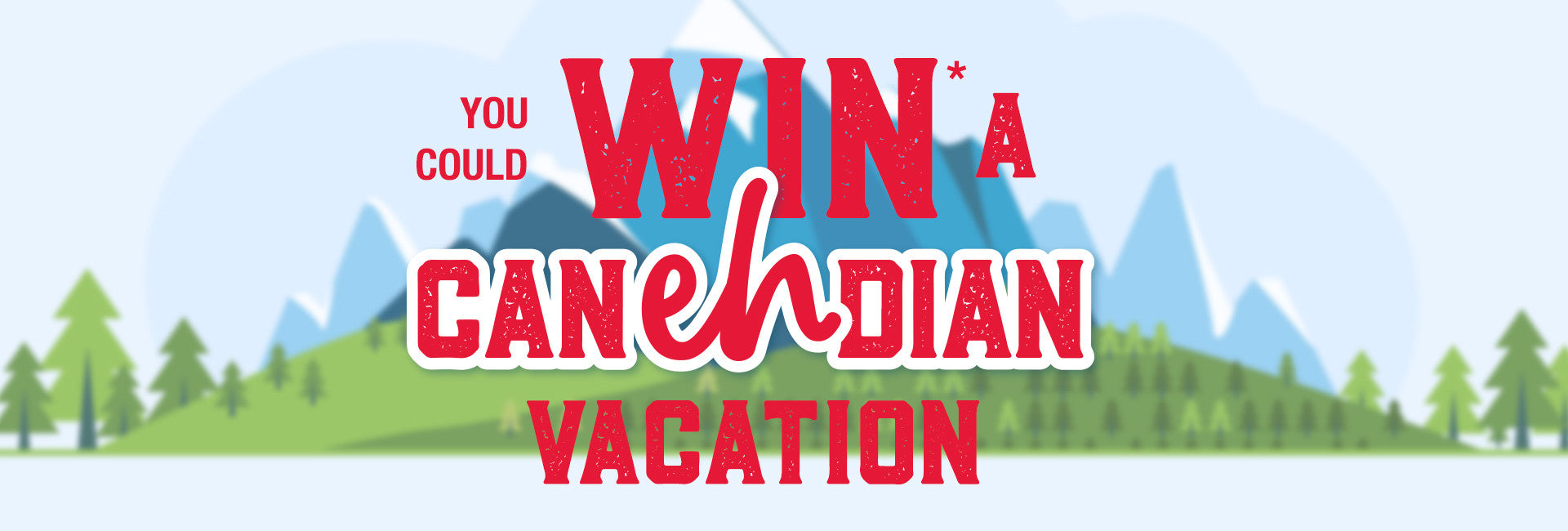 You could win a Can-EH-dian vacation!