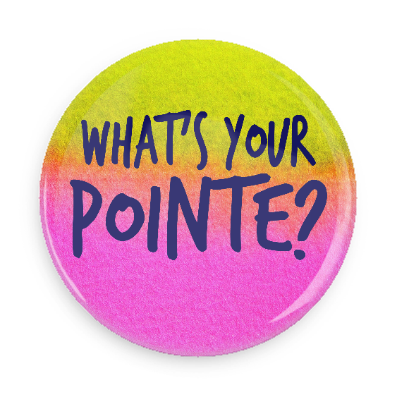 Button - What's Your Pointe?