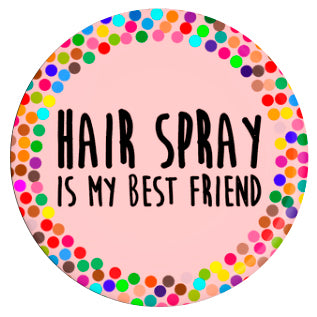 Button - Hair Spray Is My Best Friend