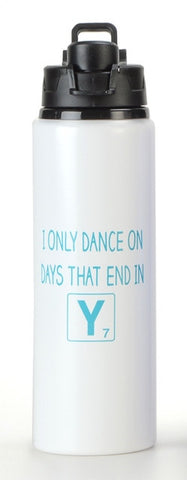"Water Bottle - I Only Dance On Days That End In ""Y"""