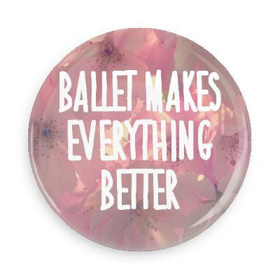 Button - Ballet Makes Everything Better
