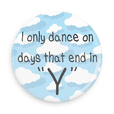 "Button - I Only Dance On Days That End In ""Y"""