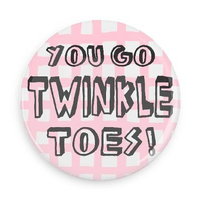 Button - You Go Twinkle Toes!