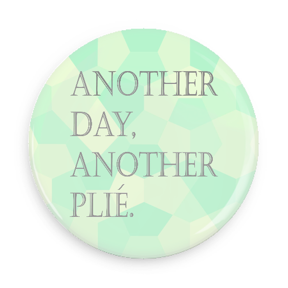 Button - Another Day Another Plie
