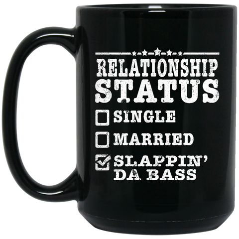 Relationship Status Slappin Da Bass Shirt Bass Player Shirt  BM15OZ 15 oz. Black Mug