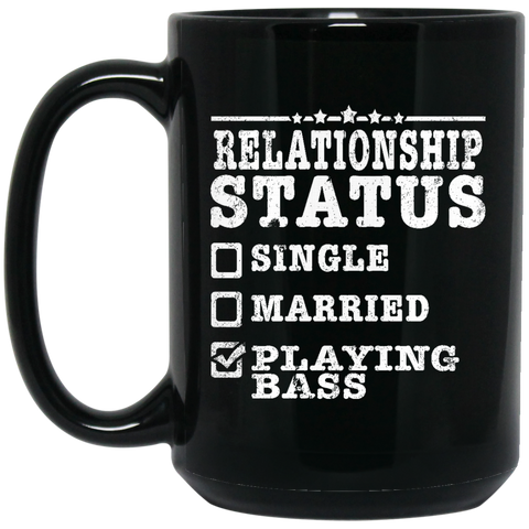 Relationship Status Playing Bass Shirt Bass Player Shirt  BM15OZ 15 oz. Black Mug