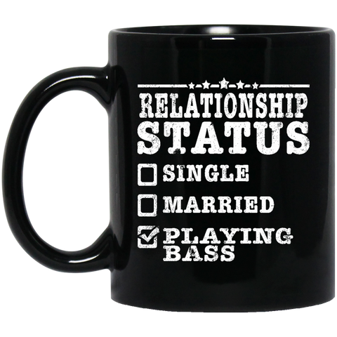 Relationship Status Playing Bass Shirt Bass Player Shirt  BM11OZ 11 oz. Black Mug