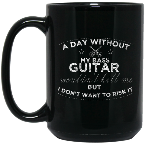 A Day Without My Bass Guitar Shirt Bass Player Shirt  BM15OZ 15 oz. Black Mug