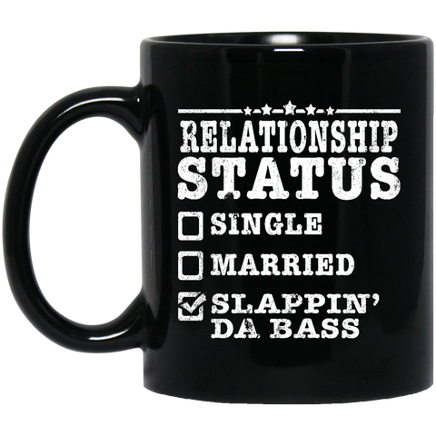 Relationship Status Slappin Da Bass Shirt Bass Player Shirt  BM11OZ 11 oz. Black Mug