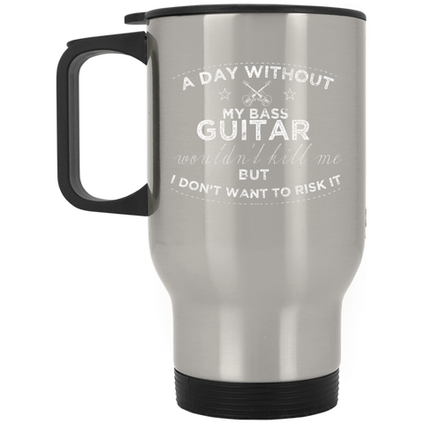 A Day Without My Bass Guitar Shirt Bass Player Shirt  XP8400S Silver Stainless Travel Mug