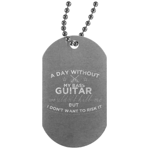 A Day Without My Bass Guitar Shirt Bass Player Shirt  UN4004 Silver Dog Tag