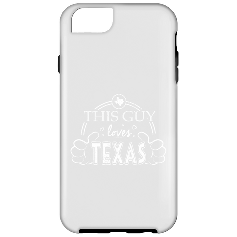This Guy Loves Texas  iPhone 6 Tough Case
