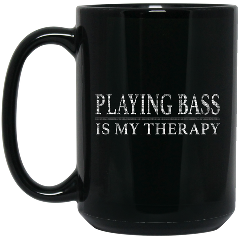 Playing Bass Is My Therapy Bass Player Shirt Bassist Shirt  BM15OZ 15 oz. Black Mug