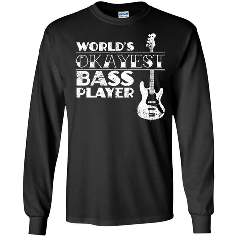 Worlds Okayest Bass Player T Shirt Bass Player Gift  G240 Gildan LS Ultra Cotton T-Shirt