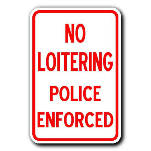 NO LOITERING - POLICE ENFORCED - 12x18 Brand New METAL Sign - Free Shipping