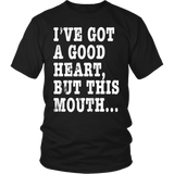 I've Got A Good Heart But This Mouth... Funny T Shirt