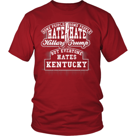 Some Hate Hillary Some Hate Trump Everyone Hates Kentucky