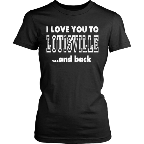 I Love You To Louisville And Back Louisville Shirt