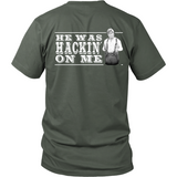 He Was Hackin' On Me (backside design)