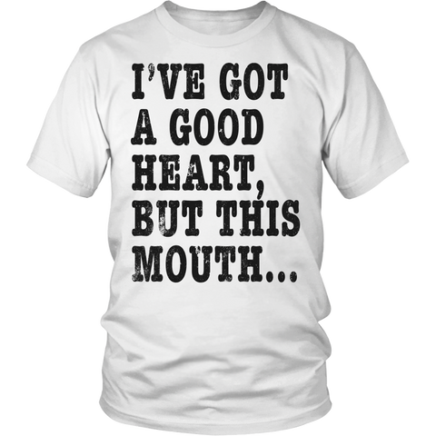 I've Got A Good Heart But This Mouth... Funny T Shirt On Light Shirt