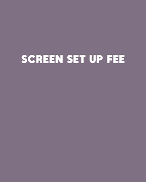 Screen Set Up Fee