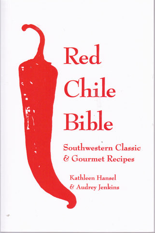 Red Chile Bible: Southwestern Classic and Gourmet Recipes
