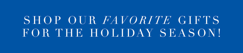 Shop Our Holiday Favorites