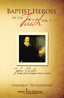 Baptist Heroes of the Faith (Vol. 1) John Clarke - Book Heaven - Challenge Press from Local Church Bible Publishers