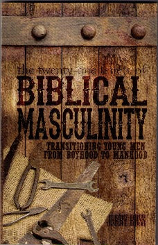 The 21 Tenets of Biblical Masculinity - Transitioning Young Men from Boyhood to Manhood