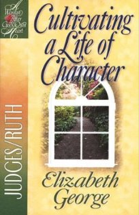 Cultivating A Life Of Character - Judges/Ruth (A Bible Study)