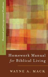 A Homework Manual for Biblical Living: Personal & Interpersonal Problems (Volume 1)