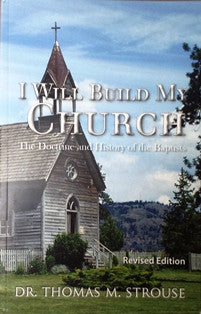 I Will Build My Church - The Doctrine and History of the Baptists - Book Heaven - Challenge Press from Dr. Thomas M. Strouse