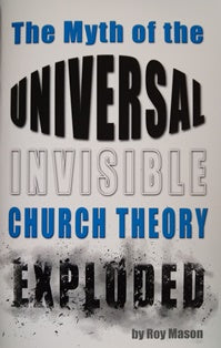 The Myth of the Universal, Invisible Church Theory Exploded