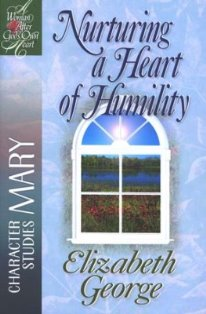 Nurturing A Heart Of Humility - Mary (A Bible Study)
