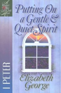 Putting On A Gentle & Quiet Spirit - 1 Peter (A Bible Study)