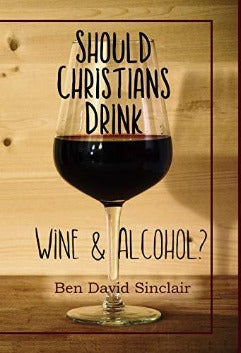 Should Christians Drink Wine & Alcohol?
