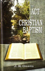 The Act of Christian Baptism - Book Heaven - Challenge Press from BAPTIST SUNDAY SCHOOL COMMITTEE