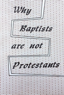 Why Baptists are not Protestants - Book Heaven - Challenge Press from BAPTIST SUNDAY SCHOOL COMMITTEE