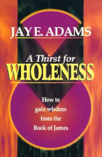 A Thirst for Wholeness: How to Gain Wisdom from the Book of James - Book Heaven - Challenge Press from Timeless Texts