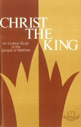 Christ the King - An Outline Study of the Gospel of Matthew - Book Heaven - Challenge Press from CHALLENGE PRESS