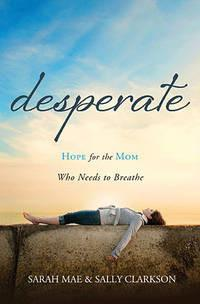 Desperate - Hope For The Mom Who Needs To Breathe - Book Heaven - Challenge Press from Send The Light Distribution