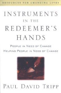 Instruments in the Redeemer's Hands: People in Need of Change Helping People in Need of Change - Book Heaven - Challenge Press from P & R PUBLISHING COMPANY