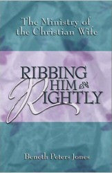 Ribbing Him Rightly - The Ministry of the Christian Wife - Book Heaven - Challenge Press from BJU PRESS